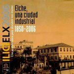 Exposición – Elche, una Ciudad Industrial 1850 – 2006, en el Centro de Congresos